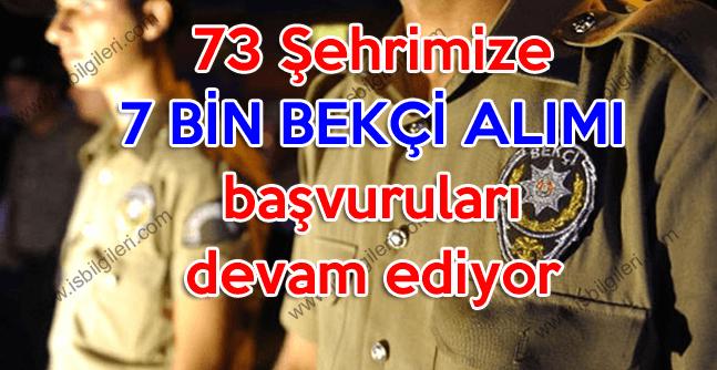 73 Şehrimize 7 bin bekçi alımı başvuruları devam ediyor