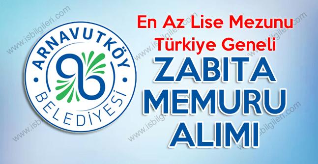 Arnavutköy Belediyesi lise mezunu zabıta memuru alımı son başvuru tarihi ne zaman?