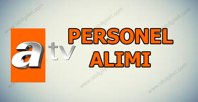 ATV Personel Alımı İş İlanları