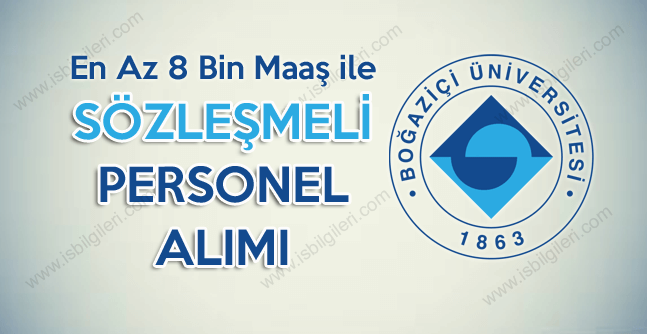 Boğaziçi Üniversitesi en az 8 bin maaşla personel alımı ilanı açtı