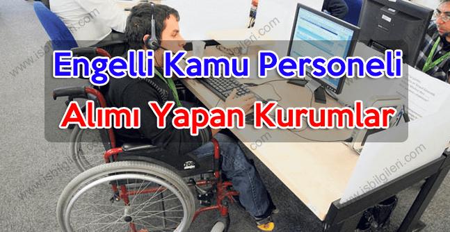 Engelli kamu personeli alımı yapan kurumlar yayınladı mı?