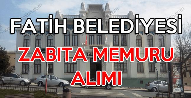 Fatih Belediyesi zabıta memuru alımı yapıyor