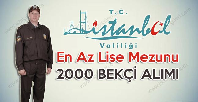 İstanbul Valiliği En Az Lise Mezunu 2 Bin Bekçi Alımı ilanı yayınladı