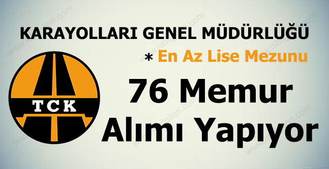 Karayolları Genel Müdürlüğü 76 Personel Alacak