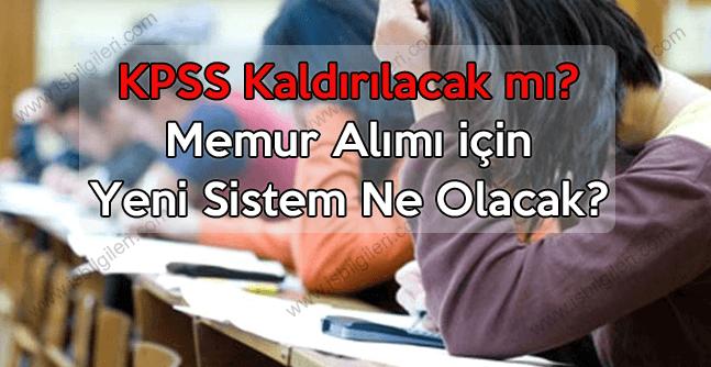 KPSS Kaldırılacak mı? Memur Alımı için yeni sınav sistemi geliyor
