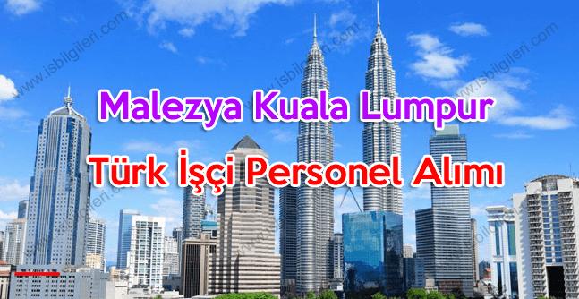 Malezya Kuala Lumpur Türk işçi personel alımı yapacak