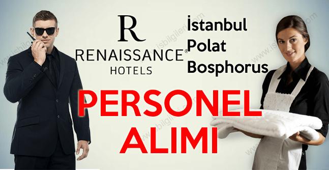 Renaissance İstanbul Polat Bosphorus Hotel Personel Alımı yapacağını ilan etti