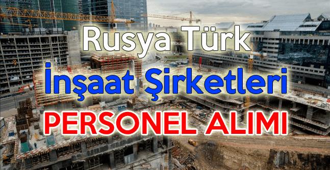 Rusya Türk İnşaat Şirketleri