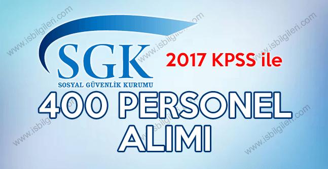 SGK 2017 KPSS 70 Puan ile 400 Personel alımı ilanı yayınladı