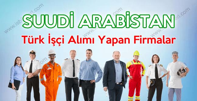 Suudi Arabistan İşçi Alımı ve Türk Personel Götüren Firmalar 2017