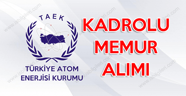 Türkiye Atom Enerjisi Kurumu Sınav ile Kadrolu Personel Alımı yapıyor