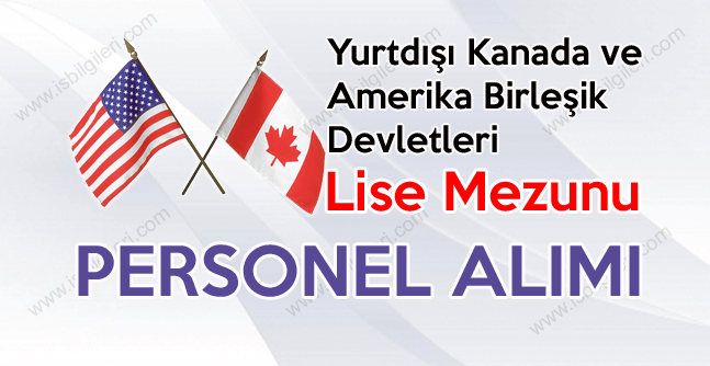 Yurtdışı Kanada ve ABD Lise Mezunu Personel Alımı