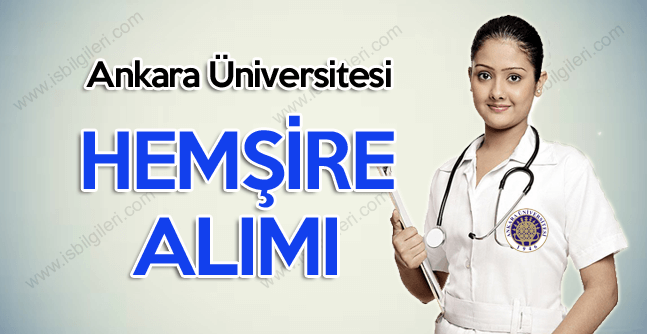 Ankara Üniversitesi Hemşire Alımı ilanı başvuru şartları yayınlandı