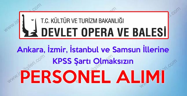 Devlet Opera ve Balesi Genel Müdürlüğü Türkiye Geneli çok sayıda personel alımı yapıyor