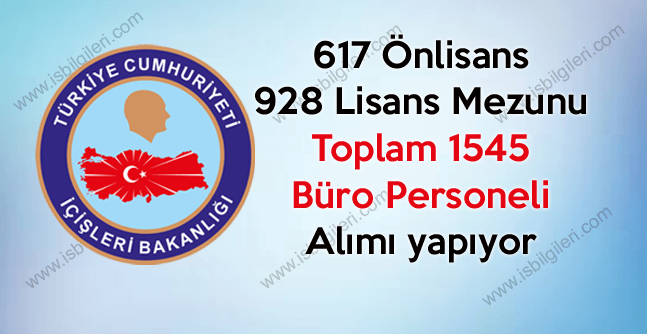 İçişleri Bakanlığı 617 Önlisans 928 Lisans Mezunu Büro Personeli Alımı yapıyor 2017