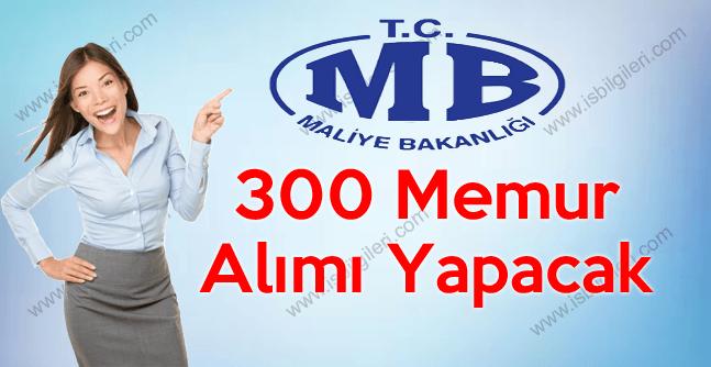 Maliye Bakanlığı 300 Memur Alımı yapacak