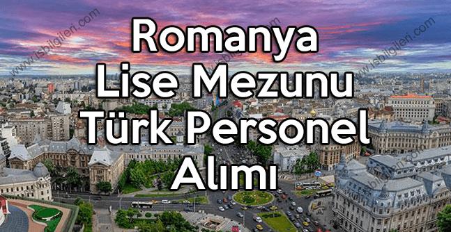 Romanya Lise Mezunu Türk Personel Alımı Duyurusu