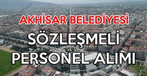 Akhisar Belediyesi sözlü mülakat ile sözleşmeli personel alımı şartlarını yayımladı