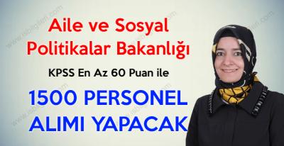 Aile ve Sosyal Politikalar Bakanlığı KPSS ile 1500 personel alacak