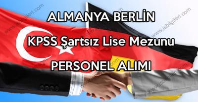 Almanya Berlin KPSS Şartsız Lise Mezunu Personel Aranıyor