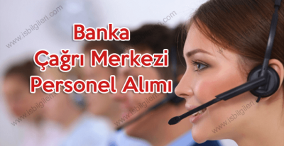 Banka çağrı merkezi personel alımı iş ilanları 2018