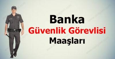 Banka Güvenlik Görevlisi Maaşları