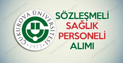 Çukurova Üniversitesi sözleşmeli sağlık personeli alımı duyurusu yayınlandı