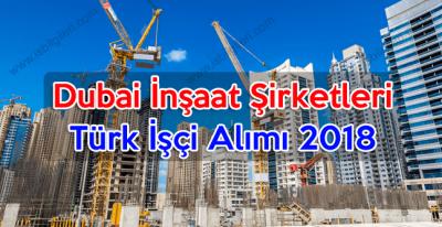 Dubai İnşaat Şirketleri ve Türk İşçi Alımı 2018