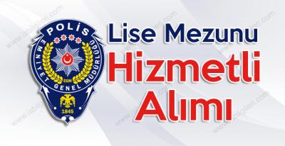Emniyet Genel Müdürlüğü Lise Mezunu Kadrolu Hizmetli Alımı duyurusu şartları