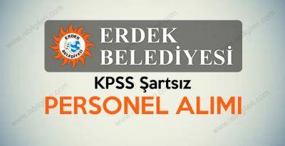 Erdek Belediye Başkanlığı KPSS şartsız personel alımı duyurusu