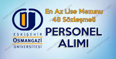 Eskişehir Osmangazi Üniversitesi En az lise mezunu 48 Personel alıyor