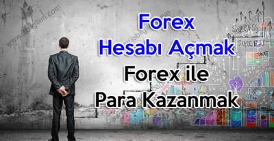 Forex Hesabı Açmak ve Forex ile Para Kazanmak