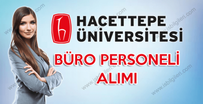 Hacettepe Üniversitesi Önlisans Mezunu Büro Personeli Alımı gerçekleştirecek