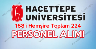 Hacettepe Üniversitesi 168'i Hemşire Toplam 224 Sözleşmeli Personel Alımı ilanı yayınlandı