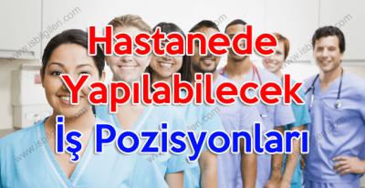 Hastanede Yapılabilecek İş Pozisyonları