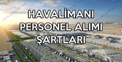 Havalimanı İşçi Alımı Şartları ve Açık İş Pozisyonları