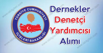 İçişleri Bakanlığı Dernekler Denetçi Yardımcısı Alımı ilanı