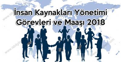 İnsan Kaynakları Yönetimi görevleri ve maaşı 2018
