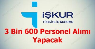 İŞKUR 3 Bin 600 Personel Alımı Yapacak