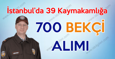 İstanbul'da 39 İlçe Emniyet Müdürlüğüne 700 Bekçi Alımı iş ilanı 2017