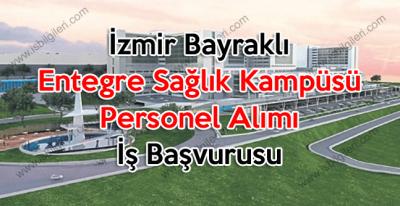 İzmir Bayraklı Entegre Sağlık Kampüsü Personel Alımı İş Başvurusu