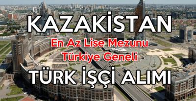 Kazakistan Lise Mezunu Türk Personel Alımı ilanı yayınladı