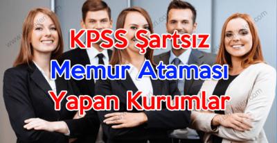 KPSS Şartsız memur ataması yapan kurumlar
