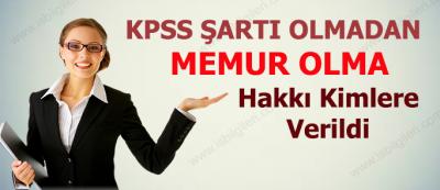 KPSS'siz Memur Olma Hakkı Kimlere Verilmiştir