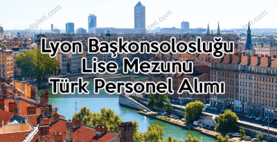 Lyon Başkonsolosluğu Lise Mezunu Türk Personel alımı