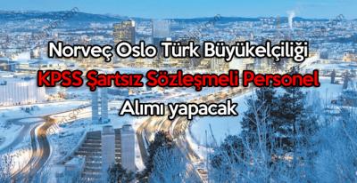 Norveç Oslo Türk Büyükelçiliği KPSS Şartsız Sözleşmeli Personel Alımı yapacak