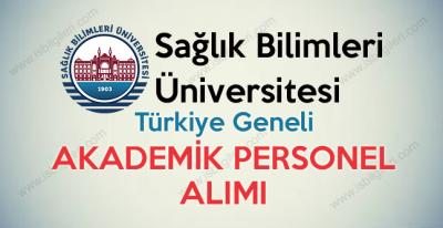 Sağlık Bilimleri Üniversitesi Türkiye geneli 201 Akademik Personel Alımı yapıyor
