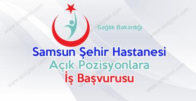 Samsun Şehir Hastanesi Personel Alımı İş Başvurusu Boş Pozisyonları