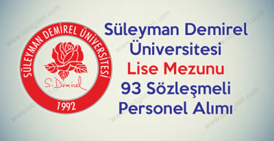 Süleyman Demirel Üniversitesi lise mezunu 93 sözleşmeli personel alımı ilanı