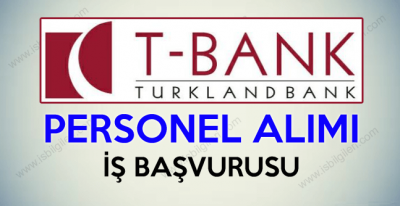 T-Bank Personel Alımı iş ilanları iş başvurusu yapma